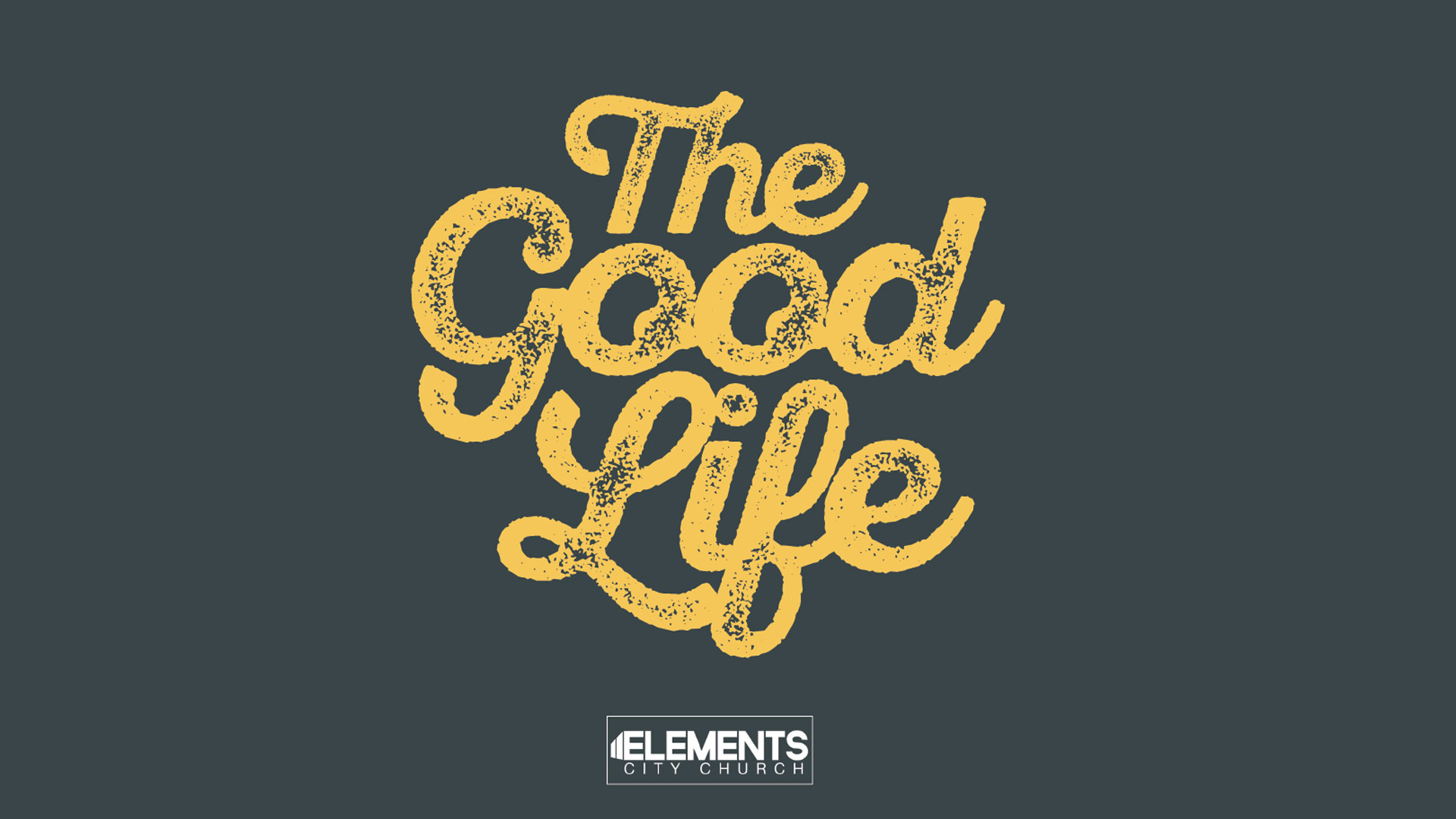 The Good Life Series Elements City Church